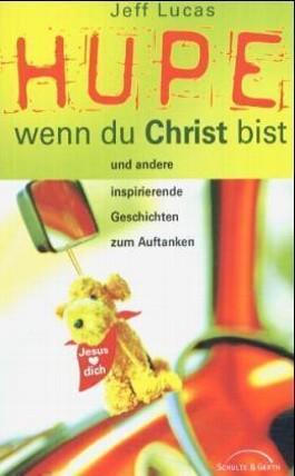 Hupe, wenn du Christ bist: Und andere inspirierende Geschichten zum Auftanken