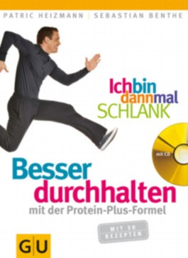 Ich bin dann mal schlank: Besser durchhalten mit der Protein-Plus-Formel