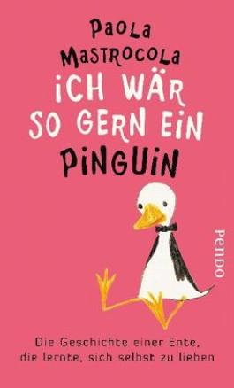 Ich wär so gern ein Pinguin. Die Geschichte einer Ente, die lernte, sich selbst zu lieben.