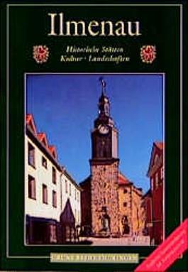 Ilmenau. Goethe- und Universitätsstadt. Historische Stätten. Kultur. Landschaften