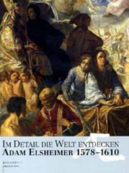 Im Detail die Welt entdecken, Adam Elsheimer 1578-1610