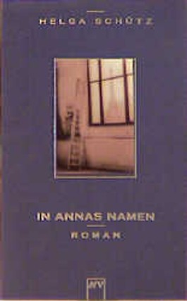 In Annas Namen. Roman.