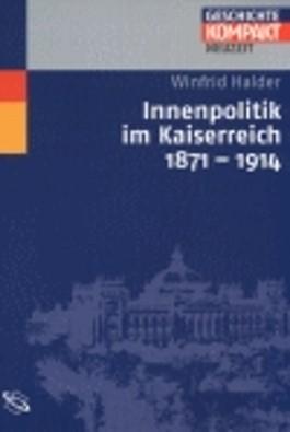 Innenpolitik im Kaiserreich 1871 - 1914 (Geschichte kompakt)