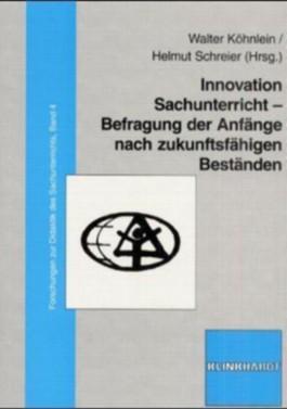 Innovation Sachunterricht - Befragung der Anfänge nach zukunftsfähigen Beständen