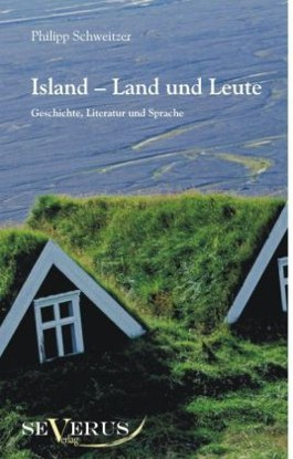 Island - Land und Leute: Geschichte, Literatur und Sprache