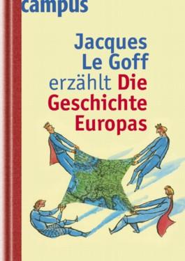 Jacques Le Goff erzählt die Geschichte Europas