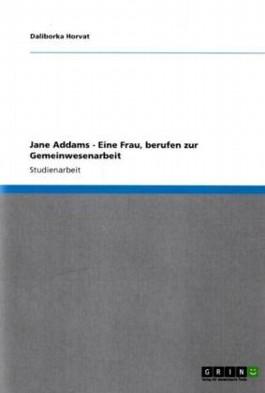 Jane Addams - Eine Frau, berufen zur Gemeinwesenarbeit