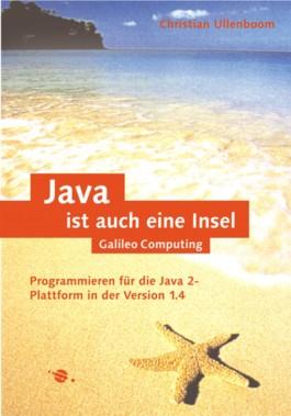 Java ist auch eine Insel - Programmieren für die Java 2-Plattform in der Version 1.4, mit CD