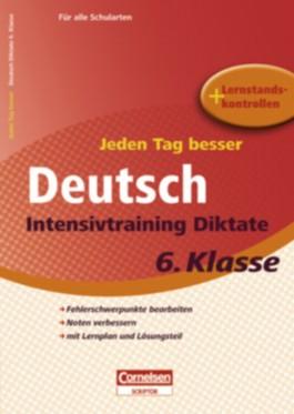 Jeden Tag ein bisschen besser. Deutsch / 6. Schuljahr - Übungsdiktate mit eingeheftetem Lösungsteil (8 S.)