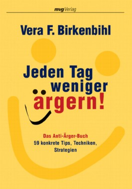 Jeden Tag weniger ärgern! Das Anti-Ärger-Buch. 59 konkrete Tips, Techniken, Strategien