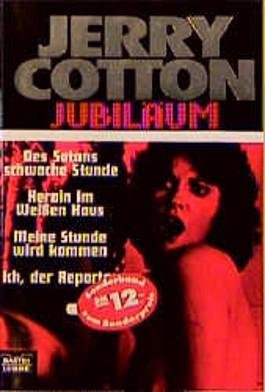 Jerry Cotton, Des Satans schwache Stunde. Jerry Cotton, Heroin im Weißen Haus. Jerry Cotton, Meine Stunde wird kommen; Jerry Cotton, Ich, der Reporter