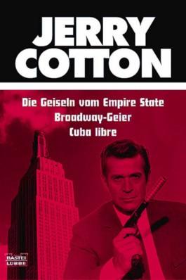 Jerry Cotton, Die Geiseln vom Empire State. Jerry Cotton, Broadway-Geier. Jerry Cotton, Cuba libre