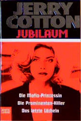 Jerry Cotton, Die Mafia-Prinzessin. Jerry Cotton, Die Prominenten-Killer. Jerry Cotton, Das letzte Lächeln