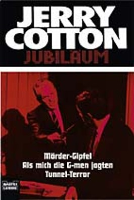 Jerry Cotton, Mörder-Gipfel. Jerry Cotton, Als mich die G-men jagten. Jerry Cotton, Tunnel-Terror