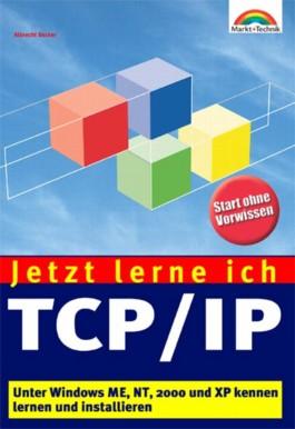 Jetzt lerne ich TCP/IP . Unter Windows ME, NT, 2000 und XP kennen lernen und installieren