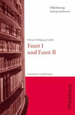 Johann Wolfgang Goethe: Faust I und Faust II