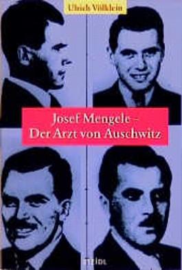 Josef Mengele. Der Arzt von Auschwitz