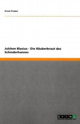 Julchen Blasius - Die Räuberbraut des Schinderhannes