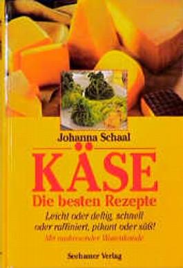 Käse. Die besten Rezepte. Leicht oder deftig, schnell oder raffiniert, pikant oder süß