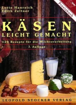 Käsen leicht gemacht. 120 Rezepte für die Milchverarbeitung