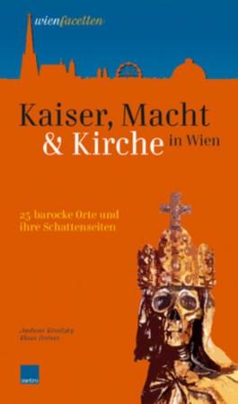 Kaiser, Macht und Kirche in Wien
