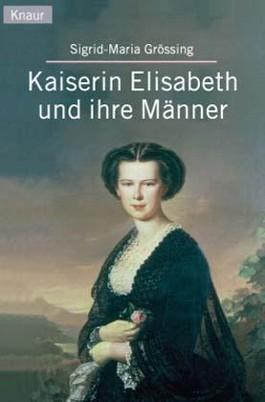 Kaiserin Elisabeth und ihre Männer