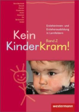 Kein Kinderkram!. Die Erzieherinnen- und Erzieherausbildung in Lernfeldern / Kein Kinderkram!