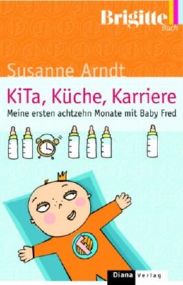 KITA, Küche, Karriere - Meine ersten achtzehn Monate mit Baby Fred