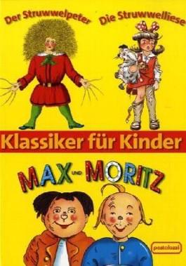 Klassiker für Kinder: Der Struwwelpeter, Die Struwwelliese, Max und Moritz