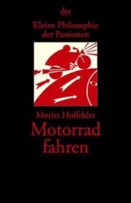 Kleine Philosophie der Passionen, Motorrad fahren