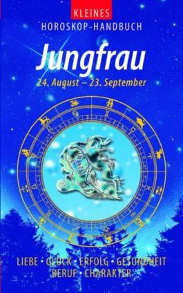 Kleines Horoskop-Handbuch. Liebe, Glück, Erfolg, Gesundheit, Beruf, Charakter / Jungfrau