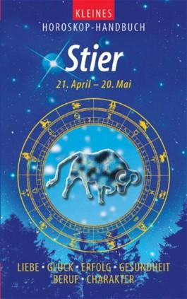 Kleines Horoskop-Handbuch. Liebe, Glück, Erfolg, Gesundheit, Beruf, Charakter / Stier