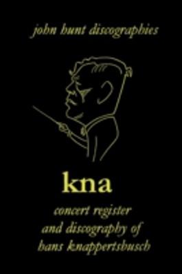 KNA, Concert Register and Discography of Hans Knappertsbusch, 1888-1965