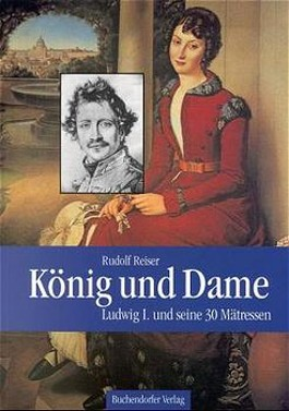 König und Dame. Ludwig I. und seine 30 Mätressen