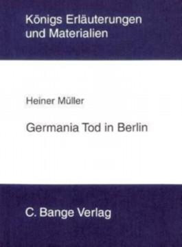 Königs Erläuterungen: Interpretation zu Müller. Germania Tod in Berlin