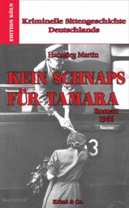 Kriminelle Sittengeschichte Deutschlands 1957-1993 / Kein Schnaps für Tamara