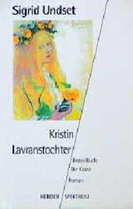 Kristin Lavranstochter. Erstes Buch: Der Kranz.