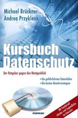 Kursbuch Datenschutz - Der Ratgeber gegen den Röntgenblick