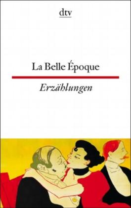 La Belle Epoque Elegante und freche Geschichten um 1900