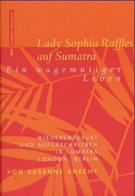 Lady Sophia Raffles auf Sumatra