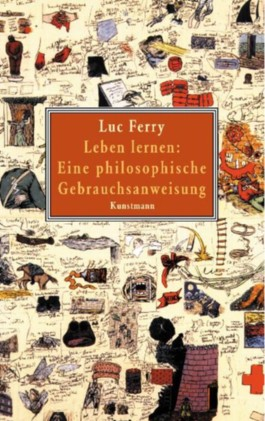 Leben lernen: Eine philosophische Gebrauchsanweisung