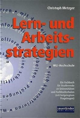 Lern- und Arbeitsstrategien. Ein Fachbuch für Studierende an Universitäten und Fachhochschulen (mit beigelegtem Fragebogen)