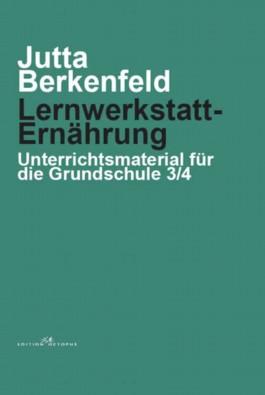 Lernwerkstatt: Ernährung - Unterrichtsmaterial für die Grundschule 3/4