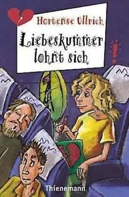 Liebeskummer lohnt sich von Hortense Ullrich bei ...