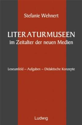 Literaturmuseen im Zeitalter der neuen Medien.