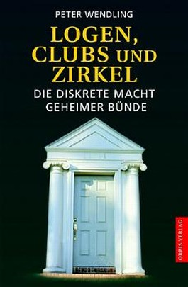 Logen, Clubs und Zirkel. Die diskrete Macht geheimer Bünde