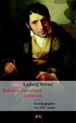 Ludwig Börne. Keinem Vaterland geboren