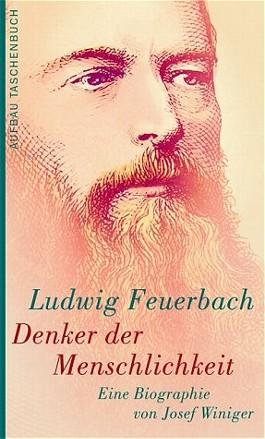 Ludwig Feuerbach. Denker der Menschlichkeit