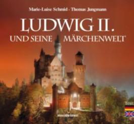 Ludwig II. und seine Märchenwelt