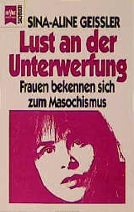 Lust an der Unterwerfung. Frauen bekennen sich zum Masochismus.